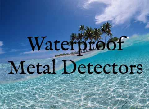Waterproof metal detectors