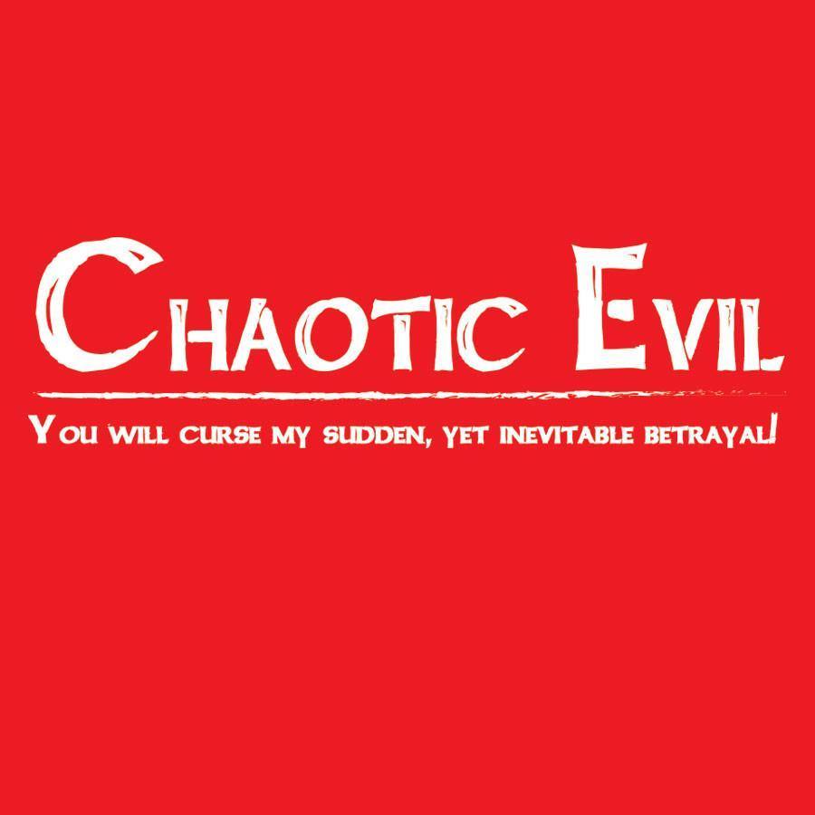 Chaotic Evil -You will curse my sudden, yet inevitable betrayal
