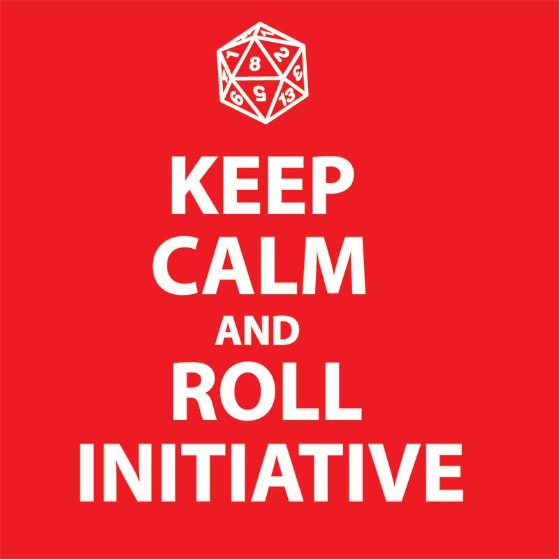 Keep Calm and Roll Initiative