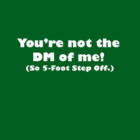 You're not the DM of me! <br> (So 5-Foot Step Off.)