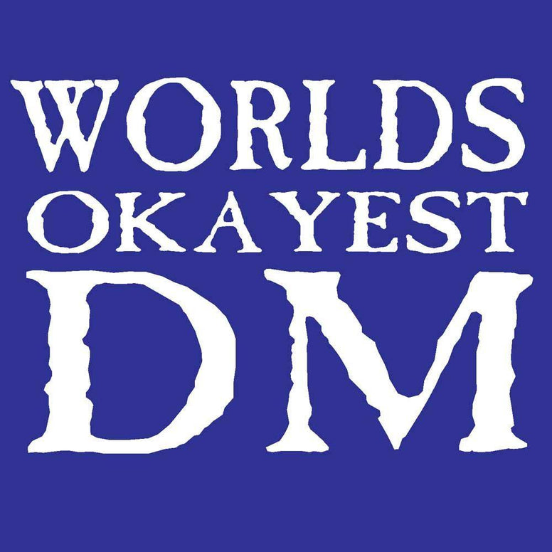 DM, Worlds Okayest DM
