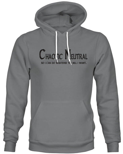 Chaotic Neutral: Whatever the Hell I Want -Hoodie