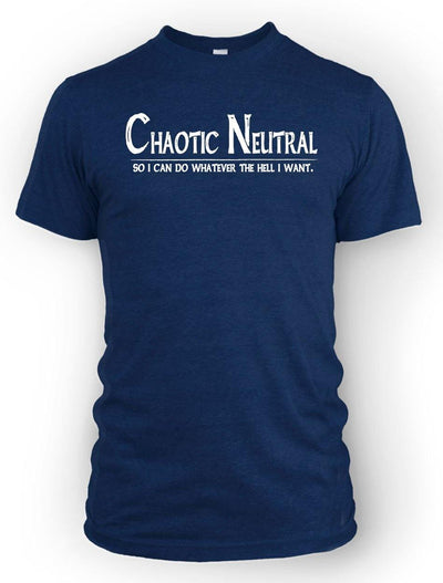 Chaotic Neutral: Whatever the Hell I Want -Men's Tee