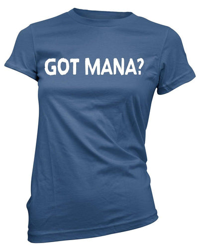Got Mana? -Women's Tee