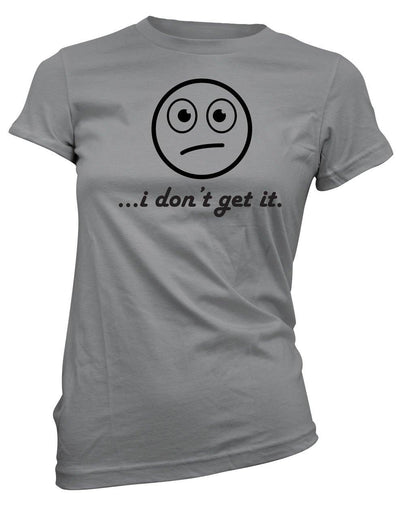 I don't get it-Women's Tee