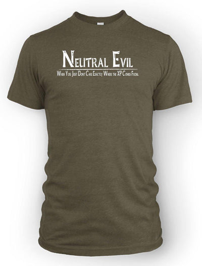 Neutral Evil: When you just don't care exactly where the XP comes from  -Men's Tee