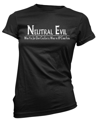 Neutral Evil: When you just don't care exactly where the XP comes from  -Women's Tee