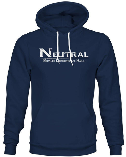 Neutral: Because decisions are hard -Hoodie