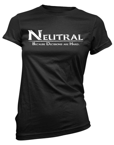 Neutral: Because decisions are hard -Women's Tee