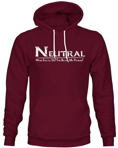 Neutral: When exactly did this become my problem? -Hoodie