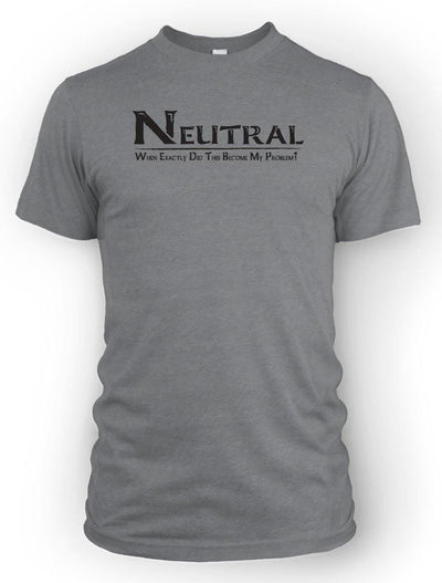 Neutral: When exactly did this become my problem? -Men's Tee