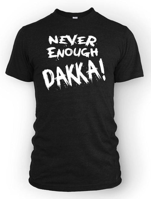 Never Enough Dakka! -Men's Tee