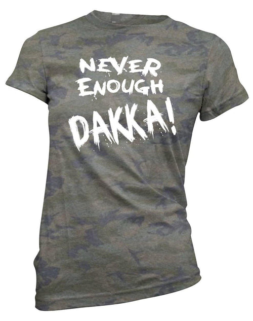 Never Enough Dakka! -Women's Tee