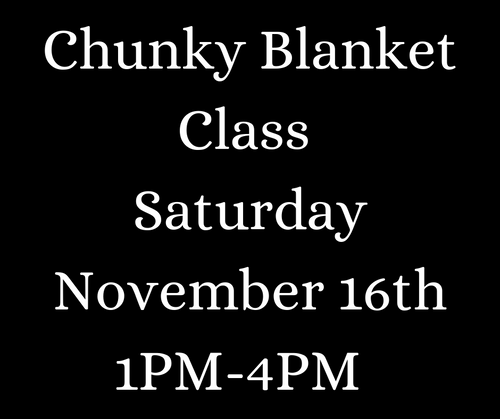 Chunky Blanket Class Saturday November 16th 1PM-4PM