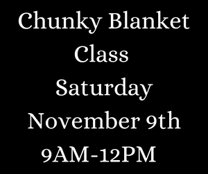 Chunky Blanket Class Saturday November 9th 9AM-12PM