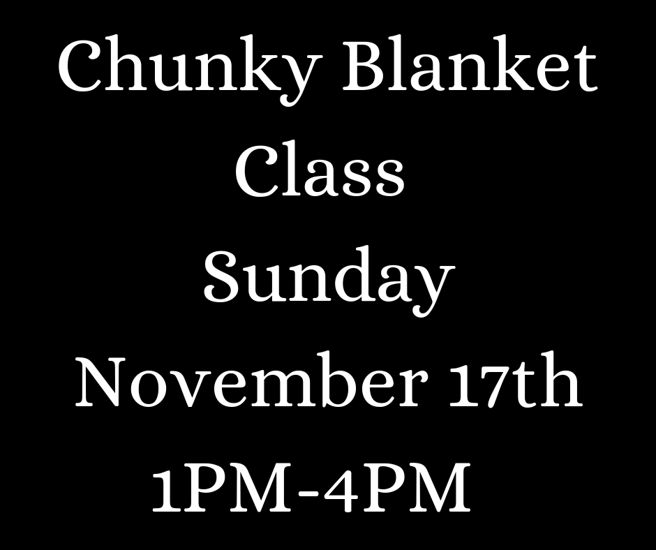 Chunky Blanket Class Sunday November 17th 1PM-4PM
