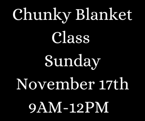 Chunky Blanket Class Sunday November 17th 9AM-12PM