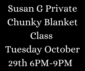 Susan G Private Chunky Blanket Class Tuesday October 29th, 2019