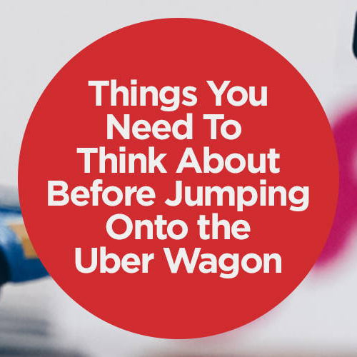 Things You Need To Think About Before Jumping Onto the Uber Wagon