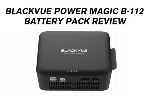 BLACKVUE POWER MAGIC B112 BATTERY PACK REVIEW