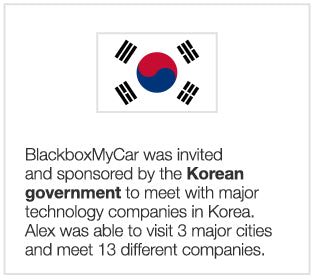 BlackboxMyCar was invited and sponsored by the Korean government to meet with major technology companies in Korea. Alex was able to visit 3 major cities and meet 13 different companies.