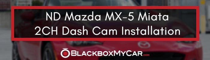 ND Mazda MX-5 2 Channel Dash Cam Install
