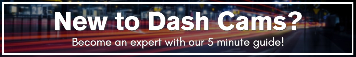 New to Dash Cams? Become an expert with our 5-minute guide!