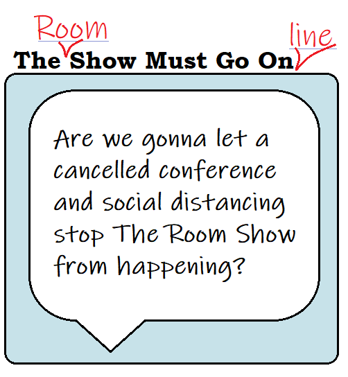 The Room Show Must Go Online