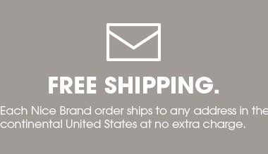Free Shipping - All Nice Brand orders ship to any address in the continental United States at no extra charge
