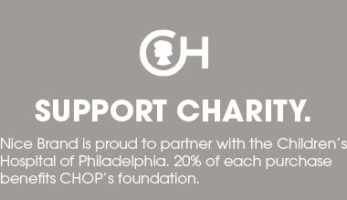 Support Charty - Nice Brand is proud to partner with the Children's Hospital of Philadelphia. 20% of each purchase benefits CHOP's foundation