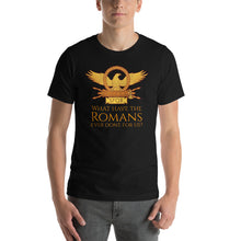 Load image into Gallery viewer, What Have The Romans Ever Done For Us? - Ancient Rome Short-Sleeve Unisex T-Shirt