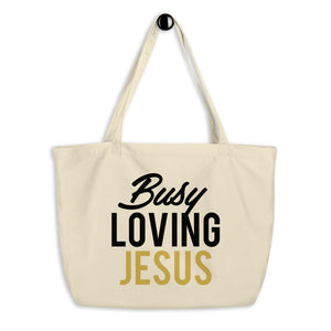 "Organic ""Busy Loving Jesus"" Tote Bag"