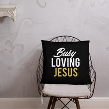 "Load image into Gallery viewer, ""Busy Loving Jesus"" Pillow"
