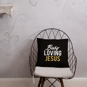 """Busy Loving Jesus"" Pillow"