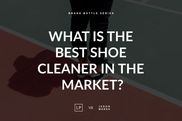 What is the Best Shoe Cleaner in the Market?