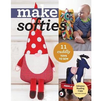 Make Softies 11 Cuddly Toys To Sew
