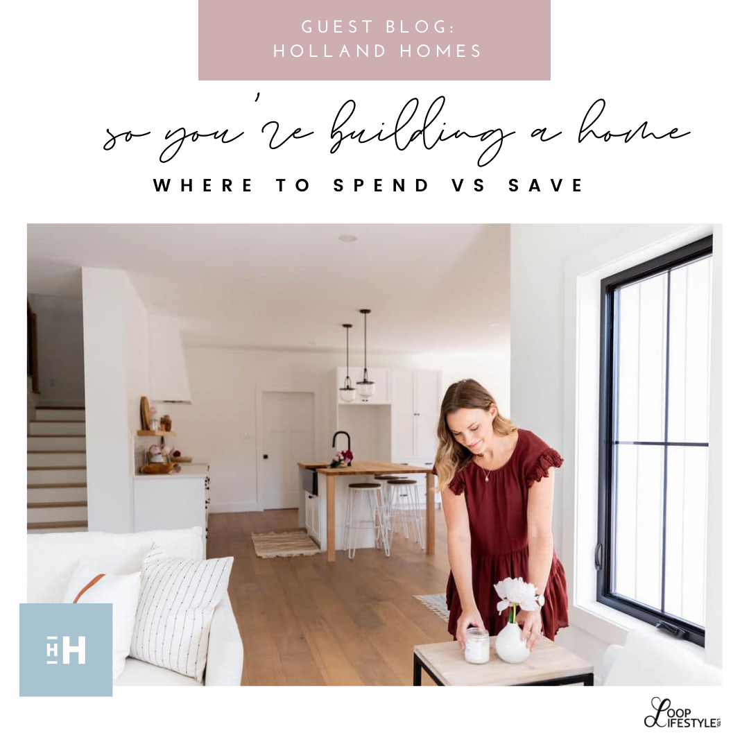 Holland Homes Guest Blog: So you're building a home ... Where to SPEND vs SAVE