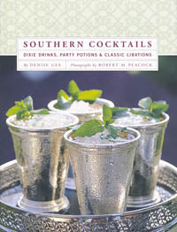Southern Cocktails Dixie Drinks, Party Potions & Classic Libations by Denise Gee