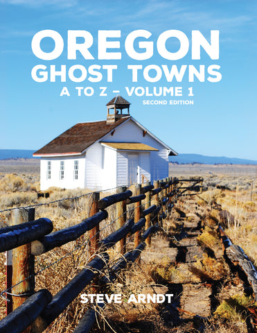 Oregon Ghost Towns A to Z  – Volume 1