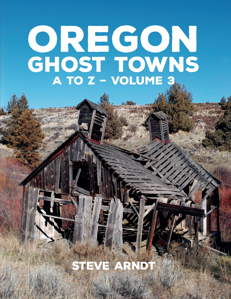 Oregon Ghost Towns A to Z - Volume 3