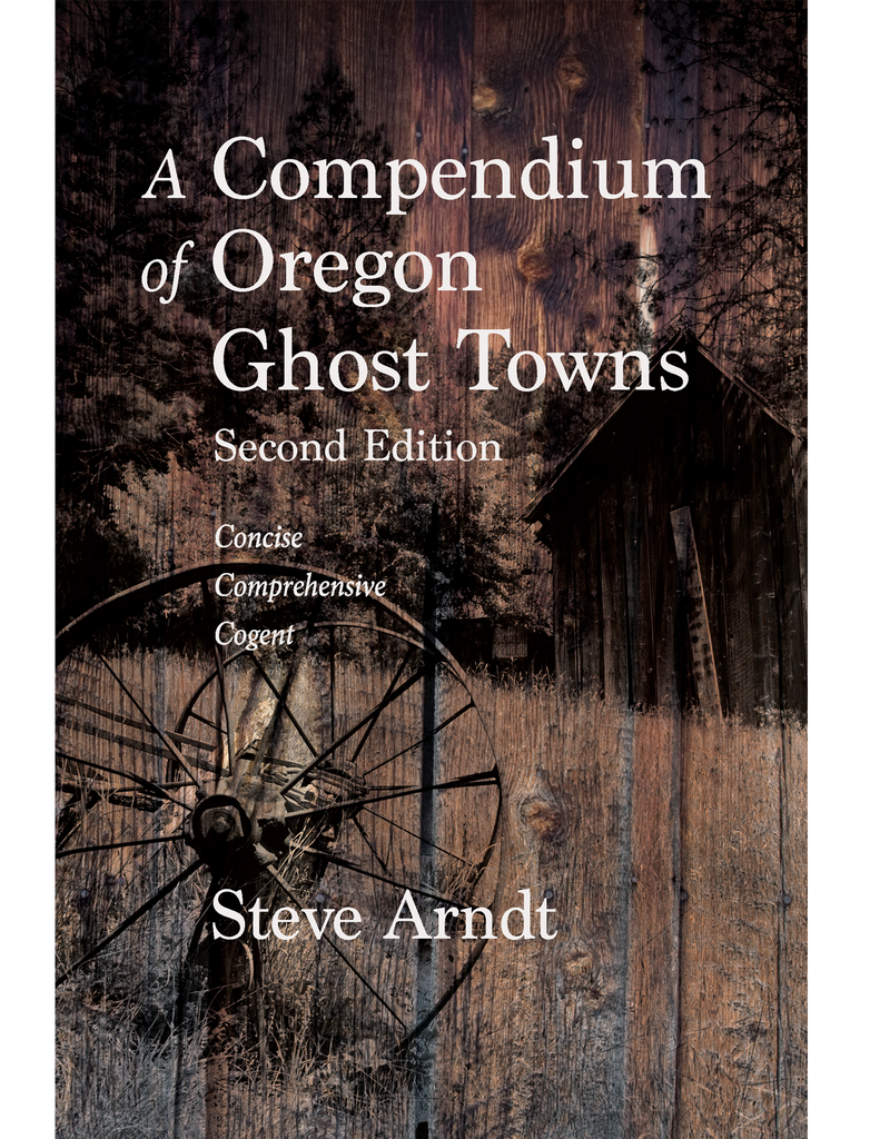 A Compendium of Oregon Ghost Towns
