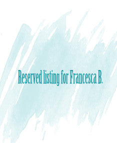 Reserved listing for Francesca B.
