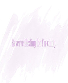 Reserved listing for Yu-ching C. (Bulk order 10% off)