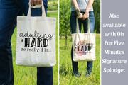 Adulting Is Hard. No Really It Is - Tote Bag