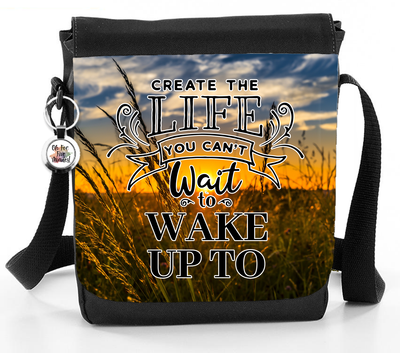 Create The Life You Want To Wake Up To - Reporter Bag