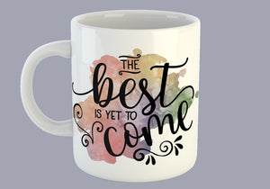 The Best Is Yet To Come - Mug
