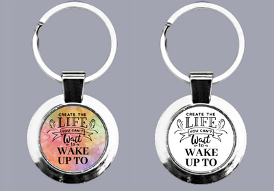 Create The Life You Want To Wake Up To - Keyring