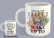 Create The Life You Want To Wake Up To - Mug