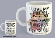 I Love My Amazing, Handsome, Always Right Boyfriend - Mug