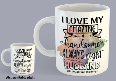 I Love My Amazing, Handsome, Always Right Husband - Mug